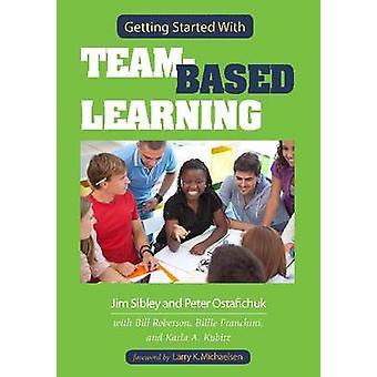 Getting Started with Team-Based Learning by Jim Sibley - Pete Ostafic