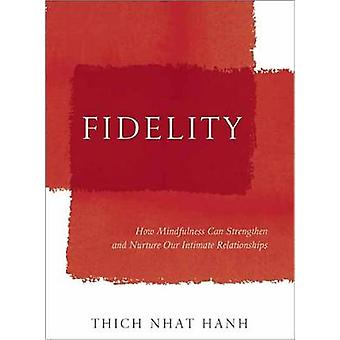 Fidelity - How Mindfulness Can Strengthen and Nurture Our Intimate Rel