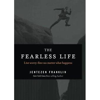 The Fearless Life - Live Worry-Free No Matter What Happens by Jentezen