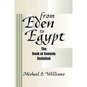 From Eden to Egypt The Book of Genesis Revisited by Williams & Michael S.