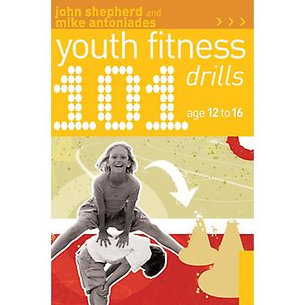 101 Youth Fitness Drills Age 12-16 (Paperback) by Shepherd John Antoniades Mike
