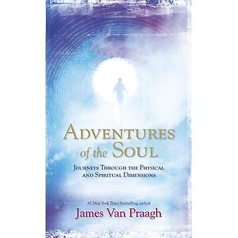 Adventures of the Soul: Journeys Through the Physical and Spiritual Dimensions (Paperback) by Van Praagh James
