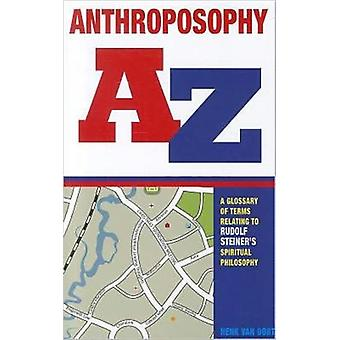 Anthroposophy A-Z: A Glossary of Terms Relating to Rudolf Steiner's Spiritual Philosophy (Paperback) by Oort Henk Van