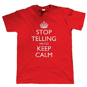 Stop Telling Me To Keep Calm, Mens Funny T Shirt