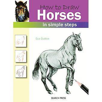 How to Draw Horses: In Simple Steps by Dutton Eva
