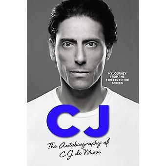 CJ  The Autobiography of CJ de Mooi My Journey from the Streets to the Screen by C J de Mooi
