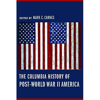 The Columbia History of Post-World War II America by Mark C. Carnes -