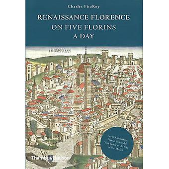 Renaissance Florence on Five Florins a Day by Charles FitzRoy - 97805