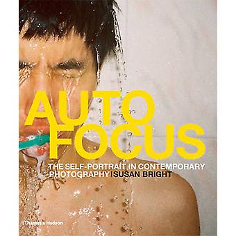 Auto Focus - The Self-Portrait in Contemporary Photography by Susan Br