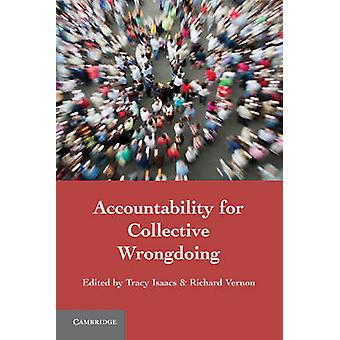 Accountability for Collective Wrongdoing by Tracy Isaacs - Richard Ve