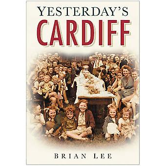 Yesterday's Cardiff by Brian Lee - 9780750946162 Book