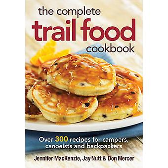 The Complete Trail Food Cookbook - Over 300 Recipes for Campers - Cano