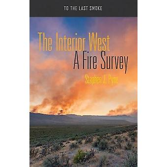 The Interior West - A Fire Survey by Stephen J. Pyne - 9780816537709 B