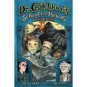Dr. Critchlore's School for Minions - Book 2 - Gorilla Tactics by Sheil