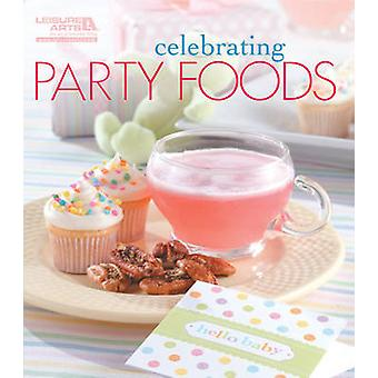 Celebrating Party Foods by Leisure Arts - 9781609003081 Book