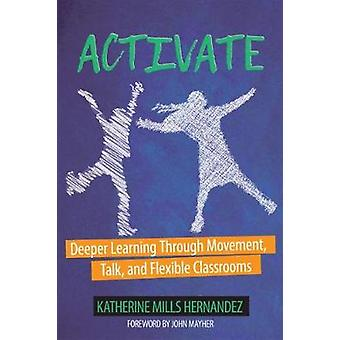 Activate! - Deeper Learning through Movement - Talk - and Flexible Cla
