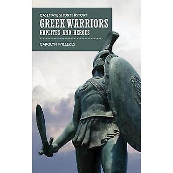 Greek Warriors - Hoplites and Heroes by Carolyn Willekes - 97816120051