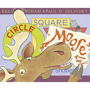 Circle - Square - Moose by Kelly L. Bingham - Paul O. Zelinsky - Paul