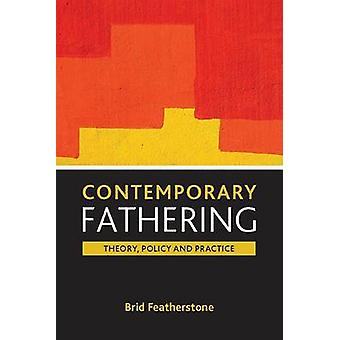 Contemporary Fathering - Theory - Policy and Practice by Brid Feathers