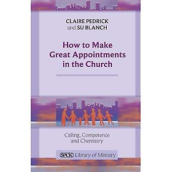 How to Make Great Appointments in the Church: Calling, competence and chemistry
