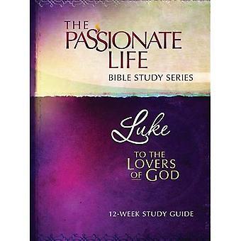 Luke: pour les amoureux de Dieu Guide d'étude de 12 semaines (étude de la Bible vie passionnée)