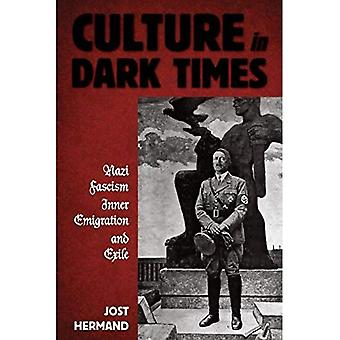 Culture in Dark Times: Nazi Fascism, Inner Emigration, and Exile