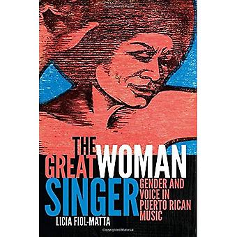 The Great Woman Singer: Gender and Voice in Puerto� Rican Music (Refiguring American Music)
