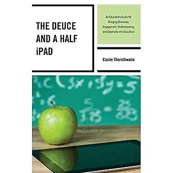 Deuce and a Half iPad: An� Educator's Guide for Bringing Discovery, Engagement, Understanding, and Creativity into Education