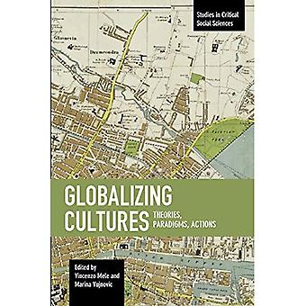 Globalizing Cultures: Theories, Paradigms, Actions: Studies in Critical Social Science, Volume 82 (Studies in Critical Social Sciences)