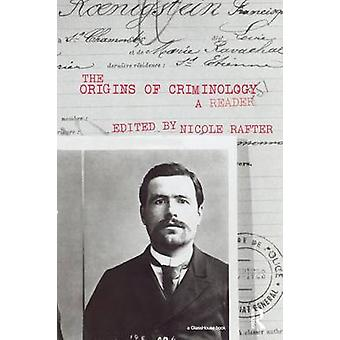 The Origins of Criminology A Reader by Rafter & Nicole Hahn
