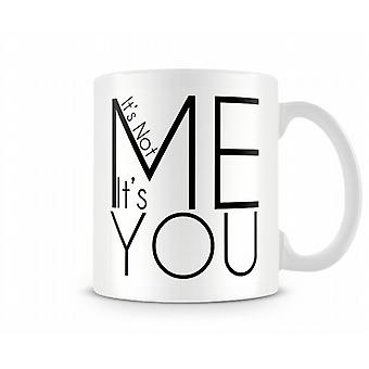It's Not Me It's You Printed Mug