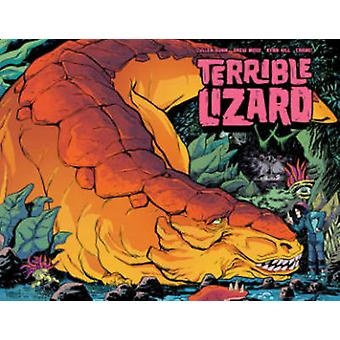 Terrible Lizard by Cullen Bunn - Ryan Hill - Drew Moss - 978162010236