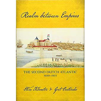 Realm between Empires - The Second Dutch Atlantic - 1680-1815 by Wim K