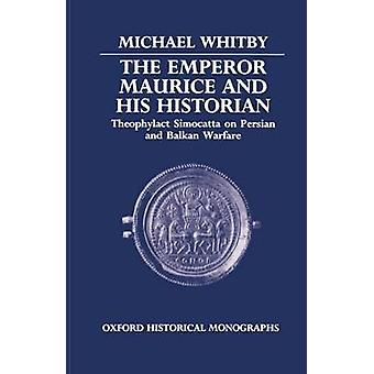The Emperor Maurice and His Historian Theophylact Simocatta on Persian and Balkan Warfare by Whitby & Michael