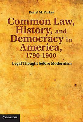 Common Law History and Democracy in America 17901900 Legal Thought Before Modernism by Parker & Kunal Madhukar
