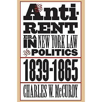 The AntiRent Era in New York Law and Politics 18391865 by McCurdy & Charles W.