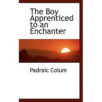 The Boy Apprenticed to an Enchanter by Colum & Padraic