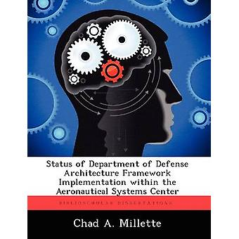 Status of Department of Defense Architecture Framework Implementation Within the Aeronautical Systems Center by Millette & Chad A.
