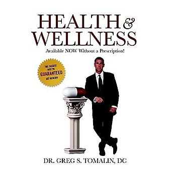 Health and Wellness Available Now Without a Prescription by Tomalin & D. C. Dr Greg S.