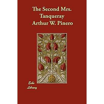 The Second Mrs. Tanqueray by Pinero & Arthur W.