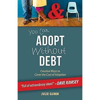 Vous pouvez adopter sans dette des moyens créatifs pour couvrir le coût de l'Adoption par Gumm & Julie