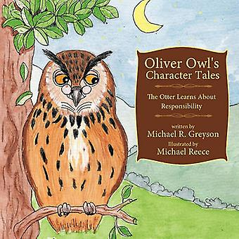 Oliver Owls Character Tales The Otter Learns About Responsibility by Greyson & Michael R.