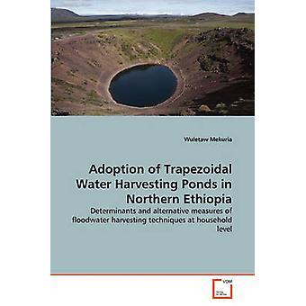 Adoption of Trapezoidal Water Harvesting Ponds in Northern Ethiopia by Mekuria & Wuletaw