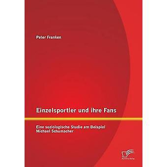 Einzelsportler und ihre Fans Eine soziologische Studie am Beispiel Michael Schumacher by Franken & Peter