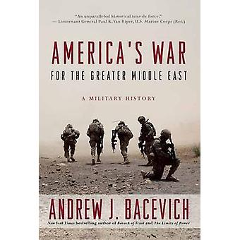 America's War for the Greater Middle East - A Military History by Andr