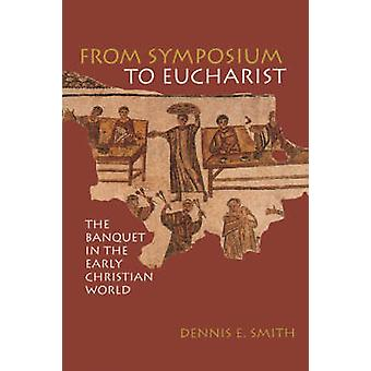 From Symposium to Eucharist - In the Banquet of Early Christian World