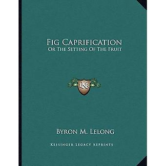 Fig Caprification - Or the Setting of the Fruit by Byron M Lelong - 97