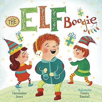 The Elf Boogie by Christianne C Jones - Emma Randall - Emma Randall -