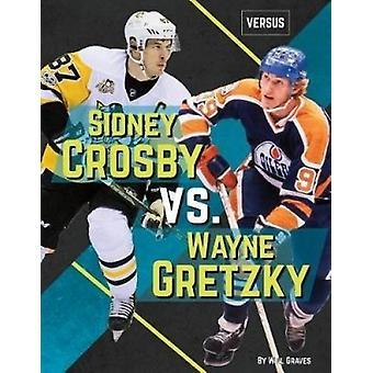 Sidney Crosby vs. Wayne Gretzky by Will Graves - 9781532113581 Book
