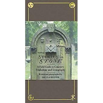 Stories in the Stone - The Complete Illustrated Guide to Cemetery Symb